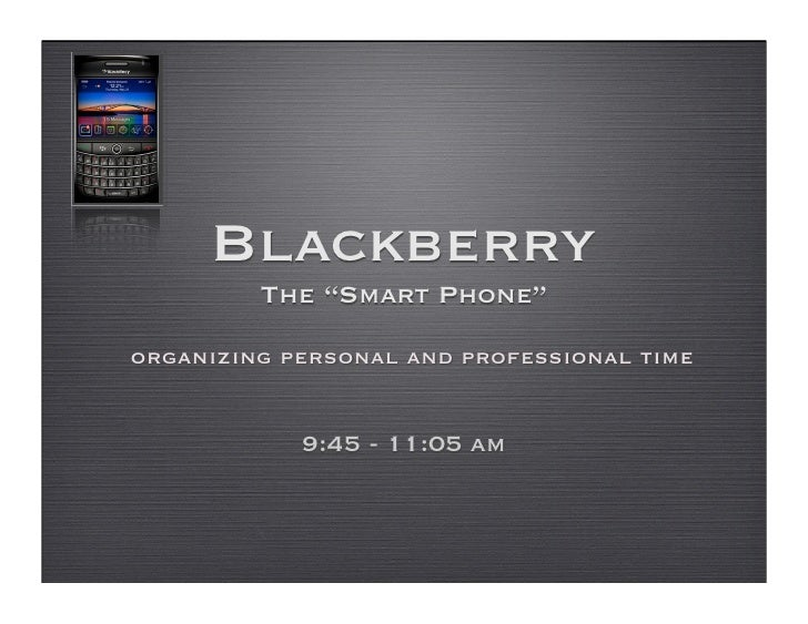 """Blackberry          The """"Smart Phone"""" organizing personal and professional time               9:45 - 11:05 am"""