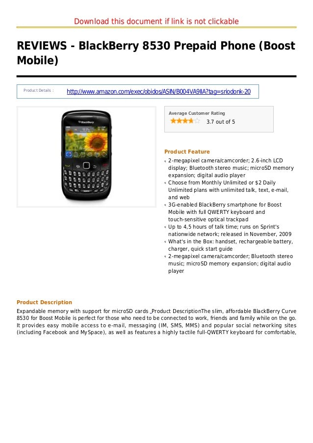 Download this document if link is not clickableREVIEWS - BlackBerry 8530 Prepaid Phone (BoostMobile)Product Details :http:...