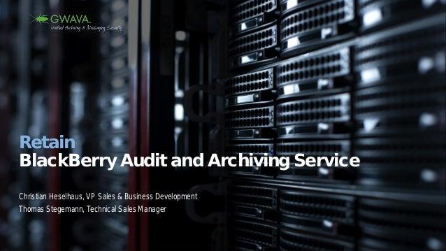 Retain BlackBerry Audit and Archiving Service Christian Heselhaus, VP Sales & Business Development Thomas Stegemann, Techn...