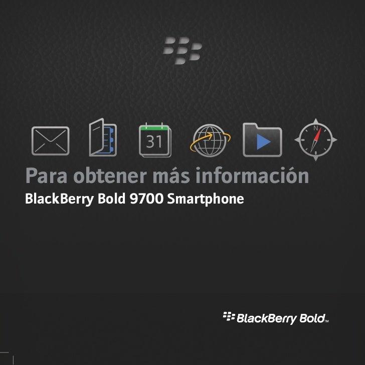 Para obtener más informaciónBlackBerry Bold 9700 Smartphone
