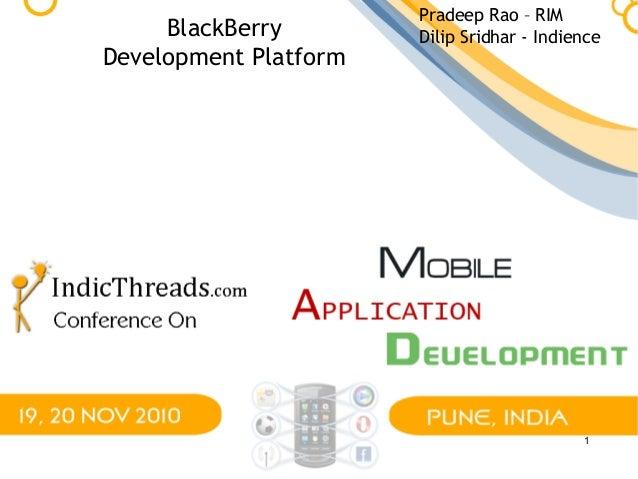 1 BlackBerry Development Platform Pradeep Rao – RIM Dilip Sridhar - Indience