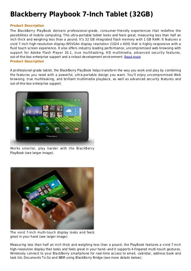 Blackberry Playbook 7-Inch Tablet (32GB)Product DescriptionThe BlackBerry PlayBook delivers professional-grade, consumer-f...