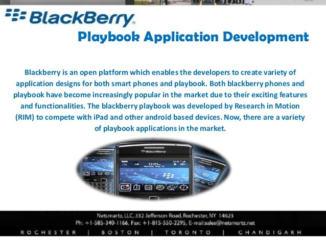 Playbook Application Development   Blackberry is an open platform which enables the developers to create variety of applic...