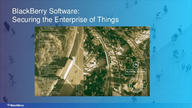 BlackBerry Software: Securing the Enterprise of Things