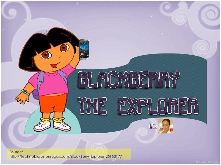 Source:http://technoblurbs.onsugar.com/BlackBerry-Explorer-25153177