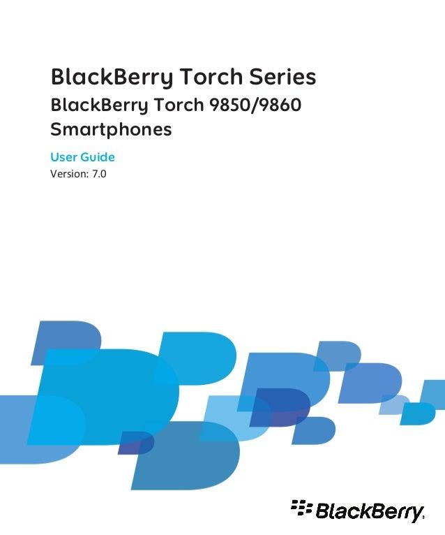 BlackBerry Torch SeriesBlackBerry Torch 9850/9860SmartphonesUser GuideVersion: 7.0