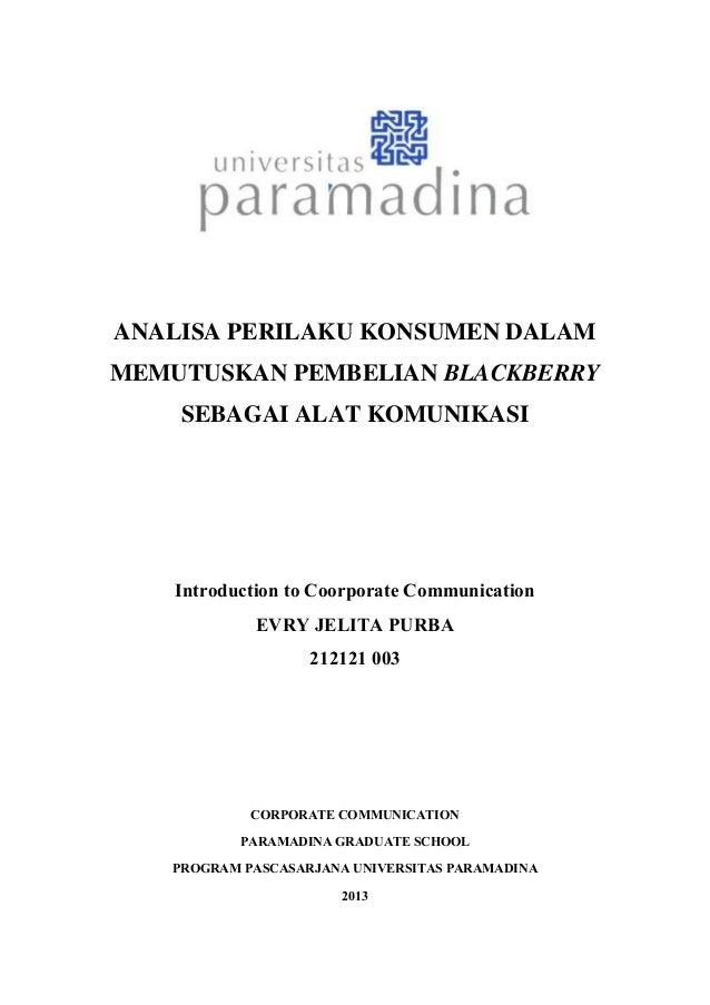 ANALISA PERILAKU KONSUMEN DALAM MEMUTUSKAN PEMBELIAN BLACKBERRY SEBAGAI ALAT KOMUNIKASI Introduction to Coorporate Communi...