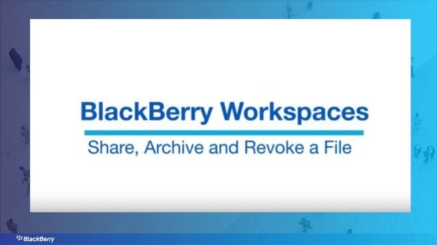 BlackBerry Workspaces: How to Share, Archive and Revoke a File