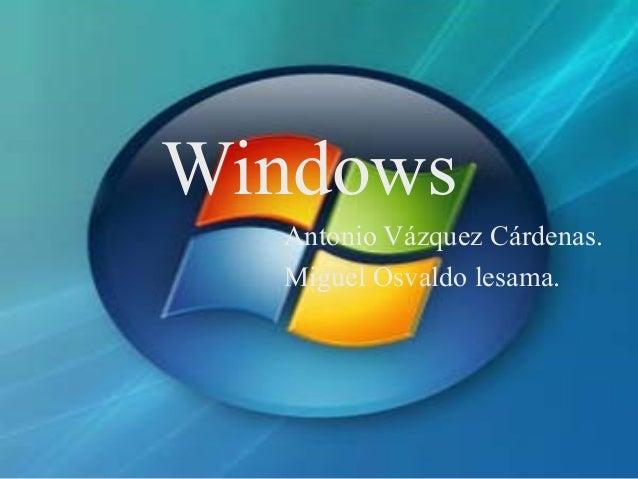 Windows Antonio Vázquez Cárdenas. Miguel Osvaldo lesama.