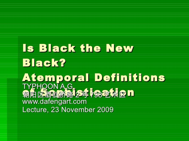 Is Black the New Black? Atemporal Definitions of Sophistication TYPHOON A.G.  朝阳区酒仙桥路 2 号 798 艺术区  www.dafengart.com Lectu...