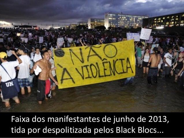 Cartazes e faixas dos protestos de junho de 2013, considerados de direita por militantes partidários e Black Blocs...