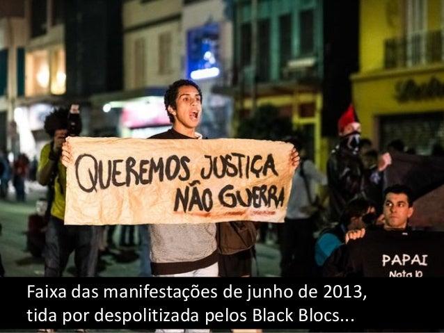 07 - UMA ORGANIZAÇÃO DE FATO Os Black Blocs proclamam que são apenas uma tática, mas se comportam na prática como um grupo...
