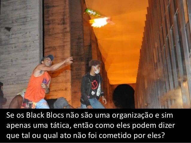 08 - RECRUTAMENTO DE ADEPTOS Os Black Blocs recrutam adeptos como qualquer organização política.