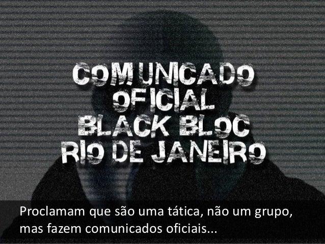 09 - FORÇA AUXILIAR DO PT Os Black Blocs no Brasil atuam - voluntaria ou involuntariamente - como uma força auxiliar do PT...