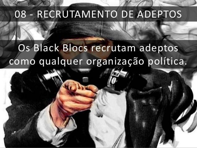 11 - AGENTES AUTOCRÁTICOS Os Black Blocs são vítimas de um transtorno autocrático. Não apostam na democracia, são analfabe...