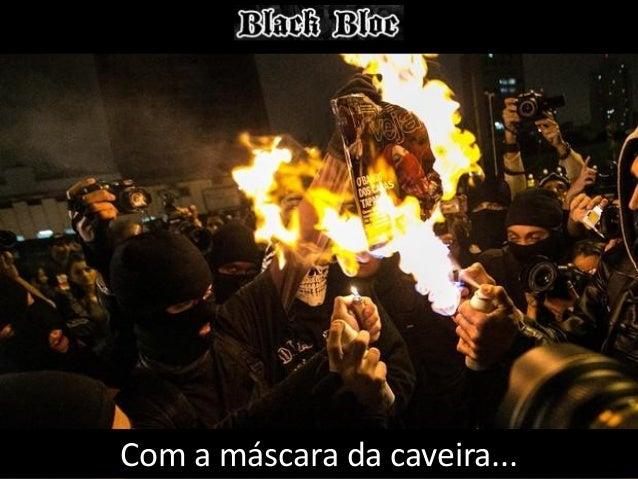 02 - VIOLÊNCIA ARMADA Os Black Blocs não praticam a desobediência civil, nem a não-violência ativa, mas a violência armada...