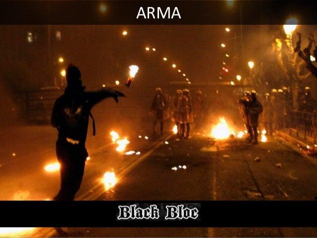 03 - MILITANTES GUERREIROS Os Black Blocs são militantes guerreiros (ou militares: a raiz da palavra é a mesma).