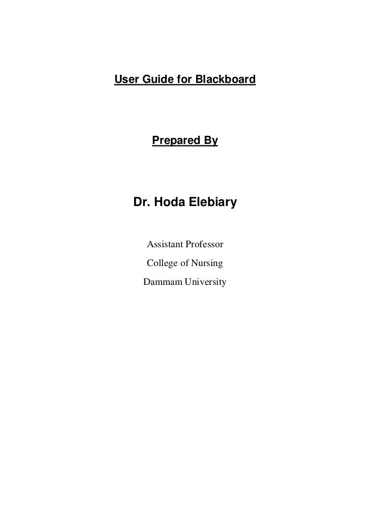 User Guide for Blackboard      Prepared By   Dr. Hoda Elebiary     Assistant Professor     College of Nursing     Dammam U...