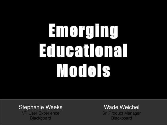 Stephanie Weeks VP User Experience Blackboard Wade Weichel Sr. Product Manager Blackboard