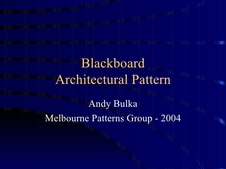 Blackboard Architectural Pattern Andy Bulka Melbourne Patterns Group - 2004