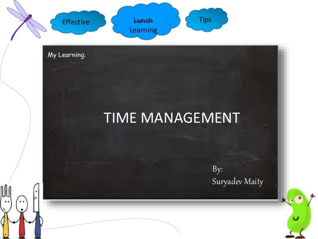 Effective Lunch Learning Tips TIME MANAGEMENT By: Suryadev Maity