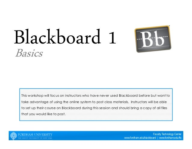 This workshop will focus on instructors who have never used Blackboard before but want to  take advantage of using the onl...