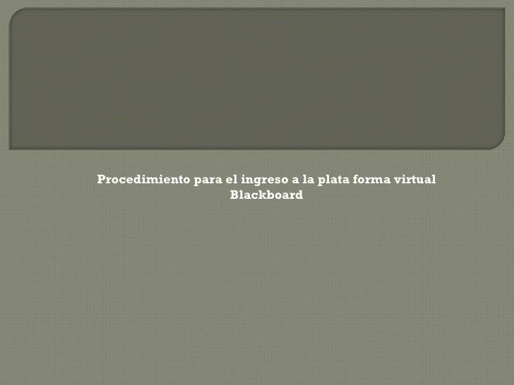Procedimiento para el ingreso a la plata forma virtual Blackboard