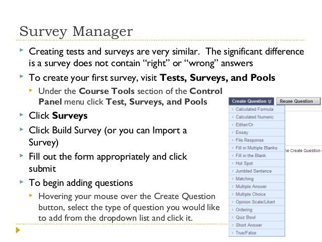 Survey Manager     Creating tests and surveys are very similar. The significant difference is a survey does not contain ...