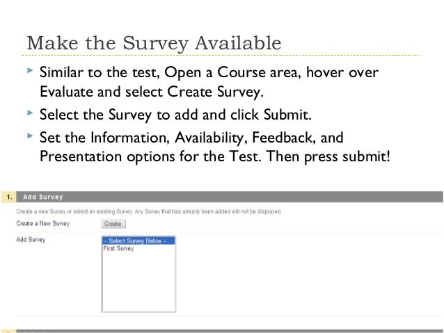 Make the Survey Available     Similar to the test, Open a Course area, hover over Evaluate and select Create Survey. Se...
