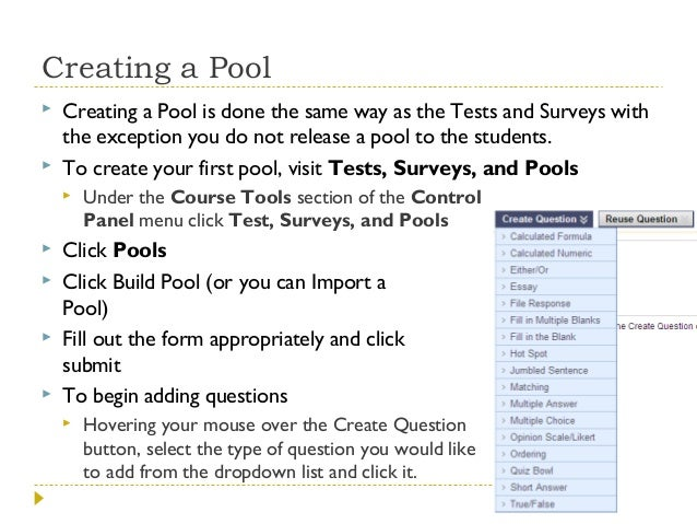 Creating a Pool     Creating a Pool is done the same way as the Tests and Surveys with the exception you do not release ...