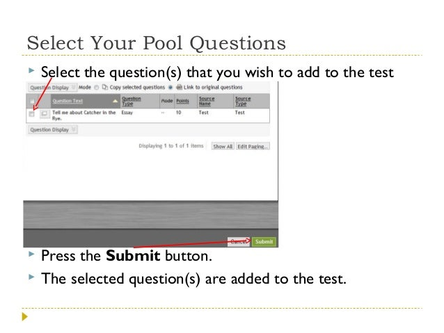 Select Your Pool Questions   Select the question(s) that you wish to add to the test    Press the Submit button. The sel...