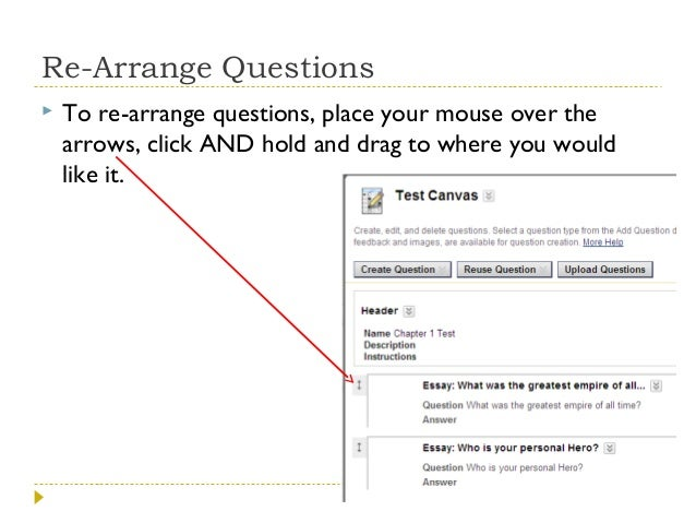 Re-Arrange Questions   To re-arrange questions, place your mouse over the arrows, click AND hold and drag to where you wo...