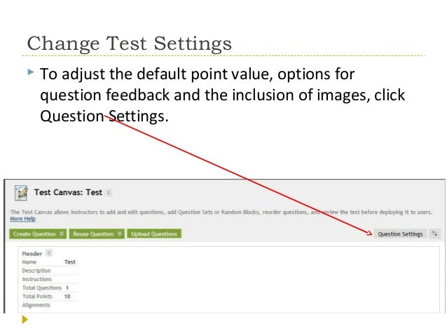 Change Test Settings   To adjust the default point value, options for question feedback and the inclusion of images, clic...
