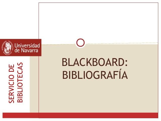 BLACKBOARD: BIBLIOGRAFÍA SERVICIODE BIBLIOTECAS