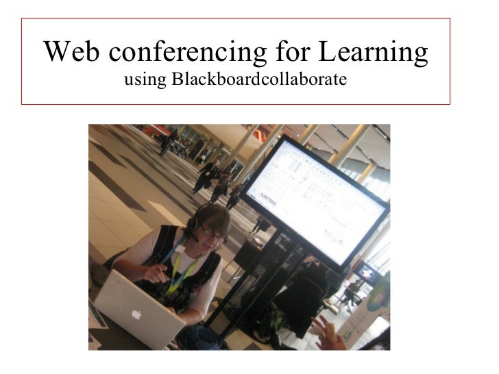 Web conferencing for Learning using Blackboardcollaborate