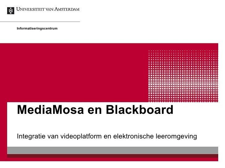 MediaMosa en Blackboard  Integratie van videoplatform en elektronische leeromgeving Informatiseringscentrum
