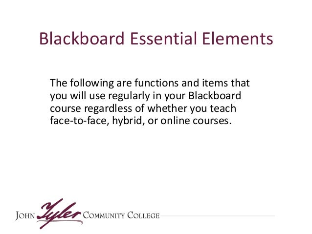 Blackboard Essential Elements The following are functions and items that you will use regularly in your Blackboard course ...