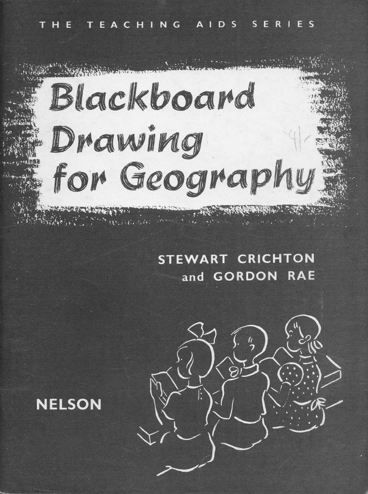 THE TEACHING AIDS SERIES 8BLACKBOARD DRAWING   FOR GEOGRAPHY            J. STEWART CRICHTON,                              ...