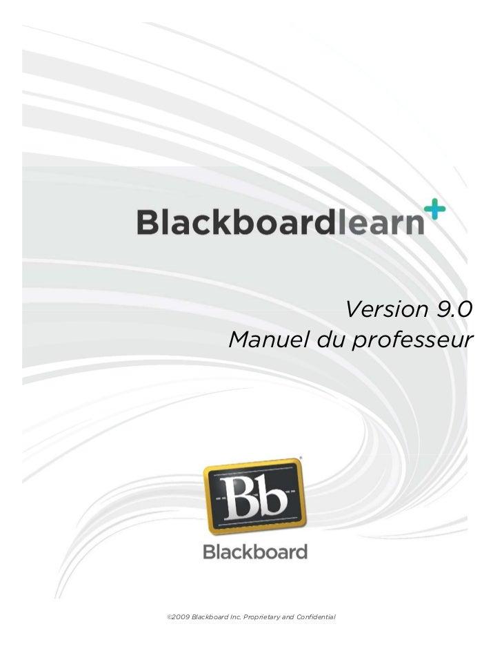 Version 9.0                  Manuel du professeur©2009 Blackboard Inc. Proprietary and Confidential