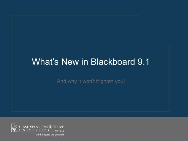 And why it won't frighten you! What's New in Blackboard 9.1