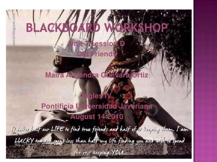 BlackboardWorkshop<br />Unit 7 Lession D<br />OldFriends<br />Maira Alejandra Guevara Ortiz<br />Ingles IV<br />Pontificia...