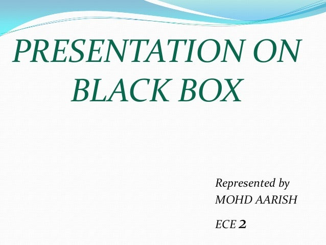 PRESENTATION ON BLACK BOX Represented by MOHD AARISH ECE 2