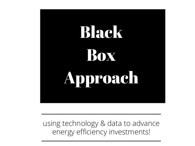 Black Box Approach using technology & data to advance energy efficiency investments!