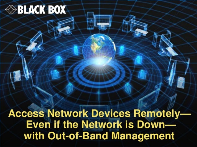 Access Network Devices Remotely— Even if the Network is Down— with Out-of-Band Management