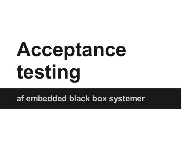 Acceptance testing af embedded black box systemer