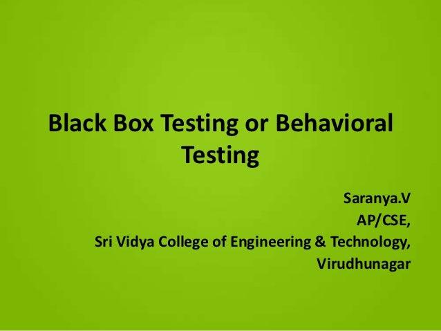 Black Box Testing or Behavioral            Testing                                         Saranya.V                      ...