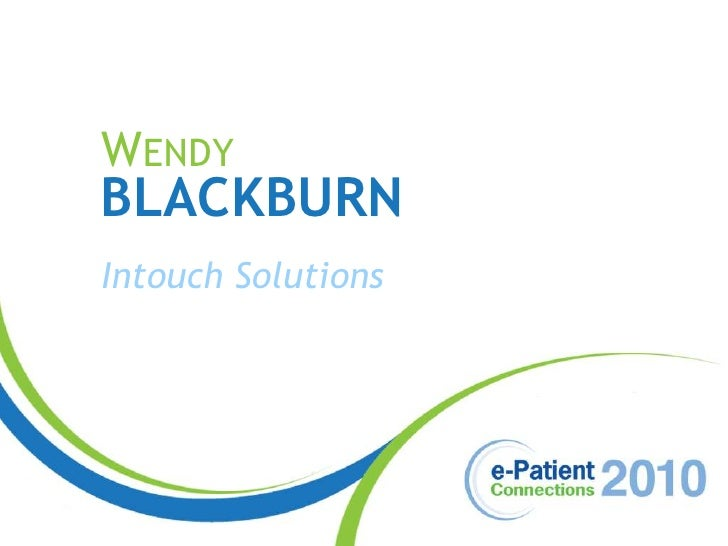 Wendy<br />Blackburn<br />Intouch Solutions<br />