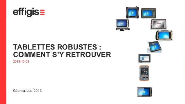 TABLETTES ROBUSTES : COMMENT S'Y RETROUVER 2013-10-03  Géomatique 2013 1