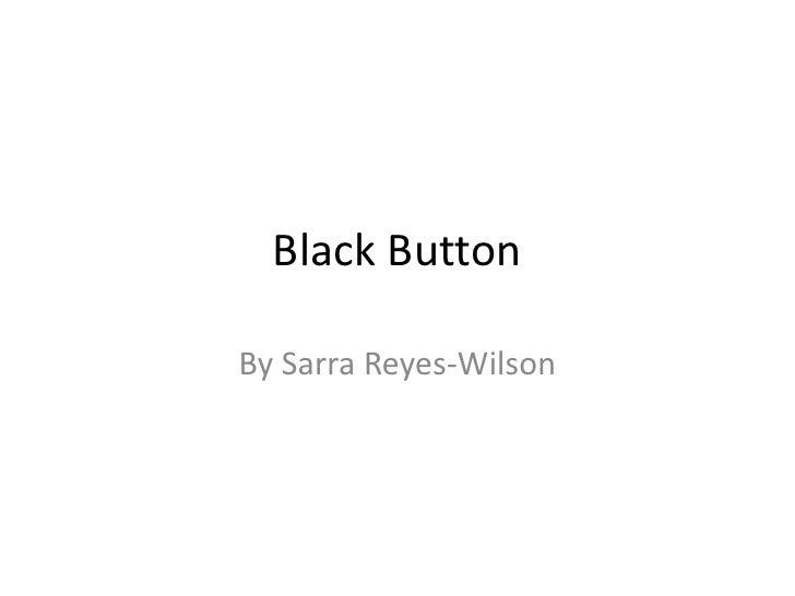Black Button<br />By Sarra Reyes-Wilson<br />