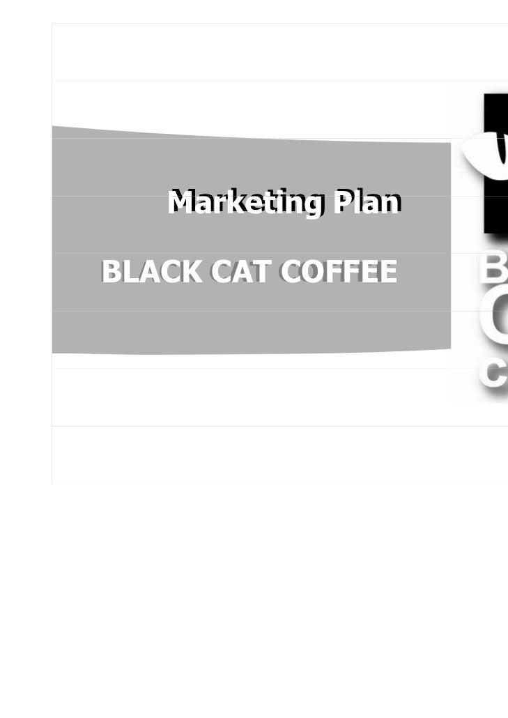 Marketing Plan   Marketing PlanBLACK CAT COFFEEBLACK CAT COFFEE